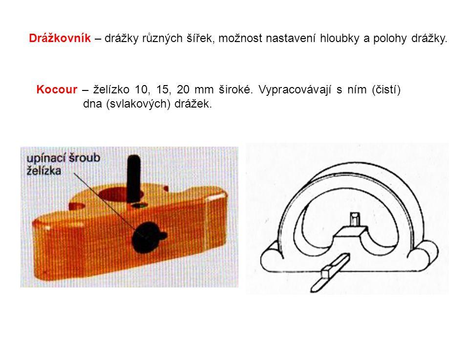 Drážkovník – drážky různých šířek, možnost nastavení hloubky a polohy drážky.