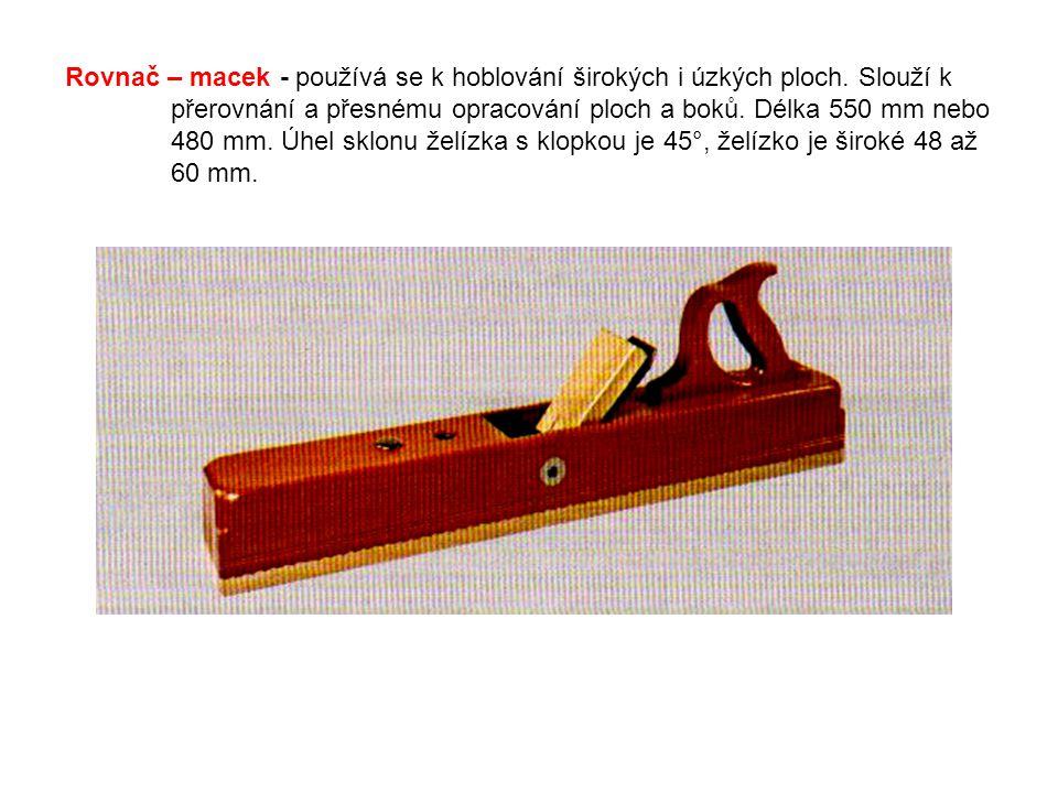 Rovnač – macek - používá se k hoblování širokých i úzkých ploch