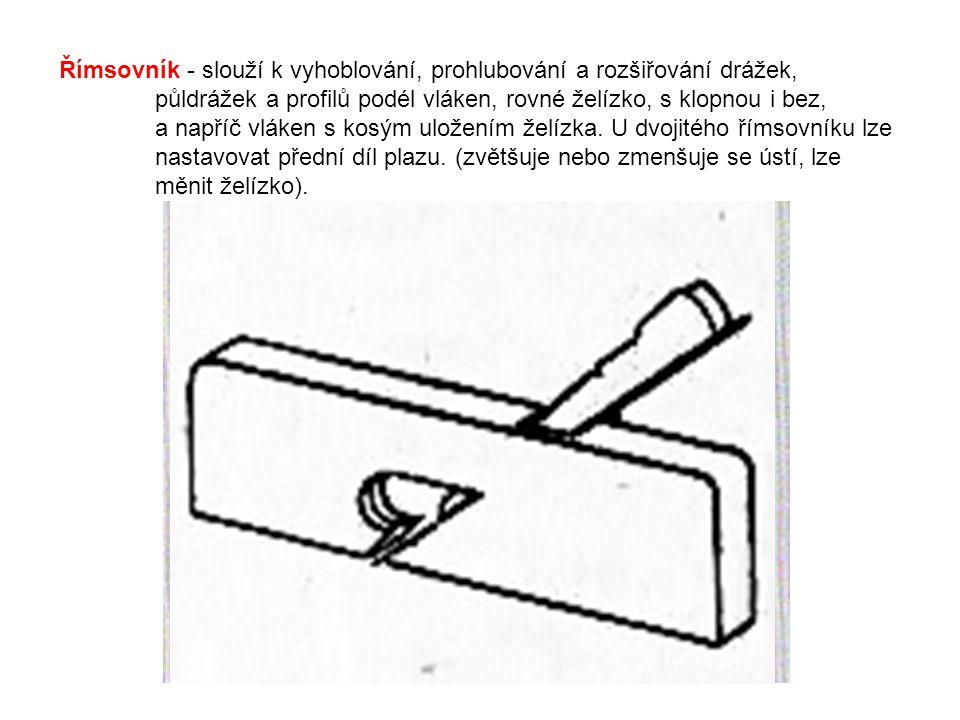 Římsovník - slouží k vyhoblování, prohlubování a rozšiřování drážek,