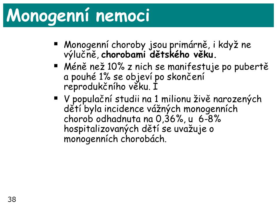 Monogenní nemoci Monogenní choroby jsou primárně, i když ne výlučně, chorobami dětského věku.