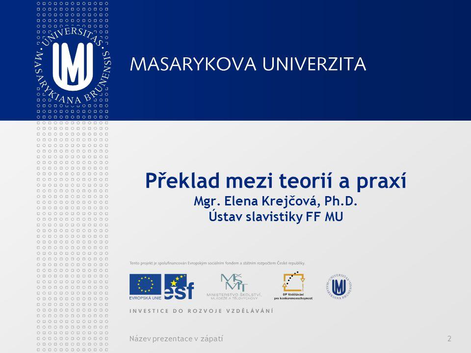 Překlad mezi teorií a praxí Mgr. Elena Krejčová, Ph. D