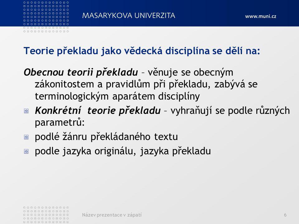 Teorie překladu jako vědecká disciplína se dělí na: