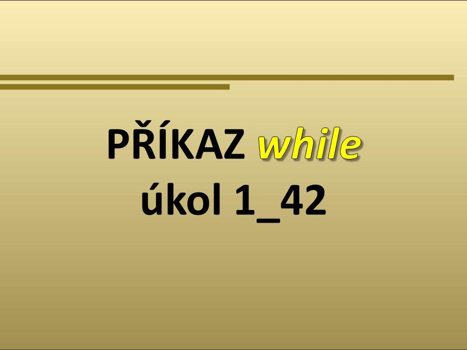 PŘÍKAZ while úkol 1_42