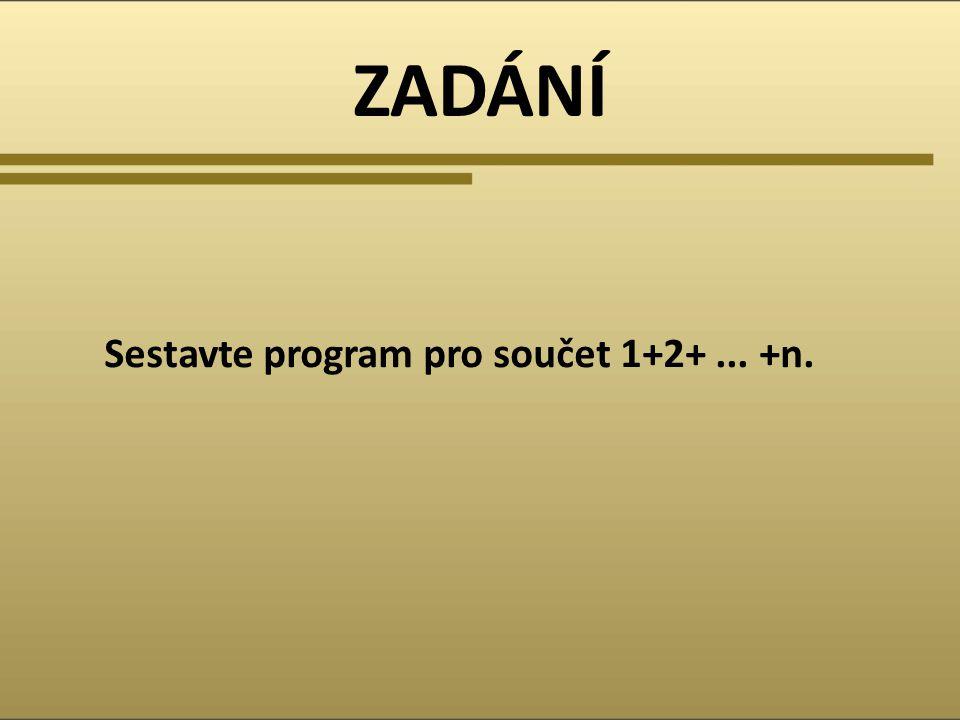 ZADÁNÍ Sestavte program pro součet 1+2+ ... +n.
