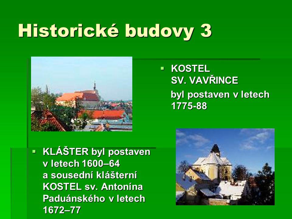 Historické budovy 3 KOSTEL SV. VAVŘINCE byl postaven v letech 1775-88