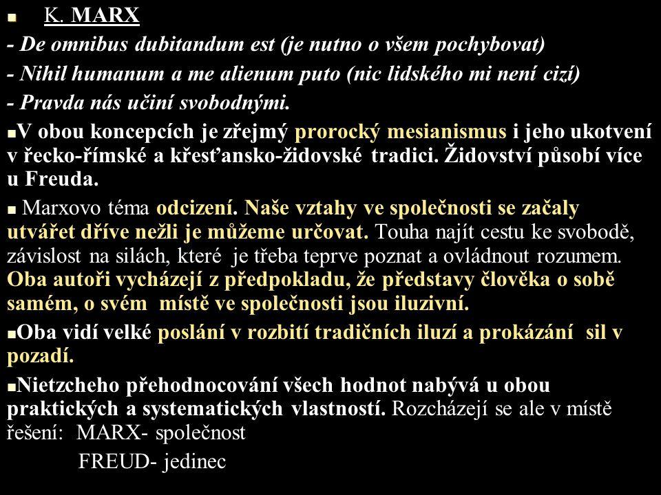 K. MARX - De omnibus dubitandum est (je nutno o všem pochybovat) - Nihil humanum a me alienum puto (nic lidského mi není cizí)