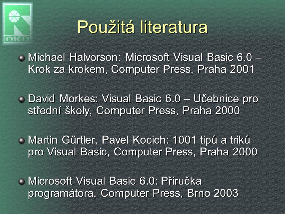 Použitá literatura Michael Halvorson: Microsoft Visual Basic 6.0 – Krok za krokem, Computer Press, Praha 2001.