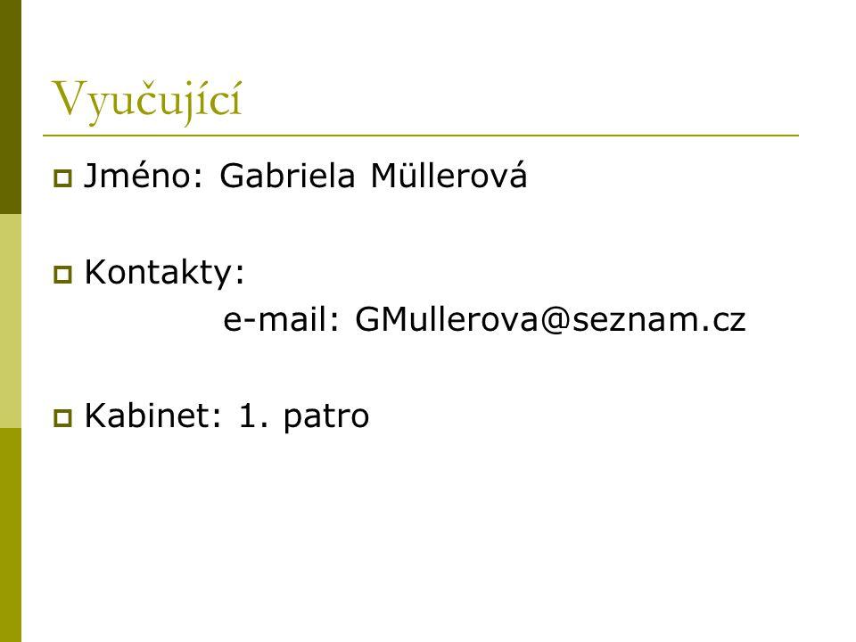 Vyučující Jméno: Gabriela Müllerová Kontakty: