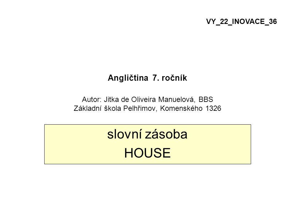 VY_22_INOVACE_36 Angličtina 7. ročník Autor: Jitka de Oliveira Manuelová, BBS Základní škola Pelhřimov, Komenského 1326.