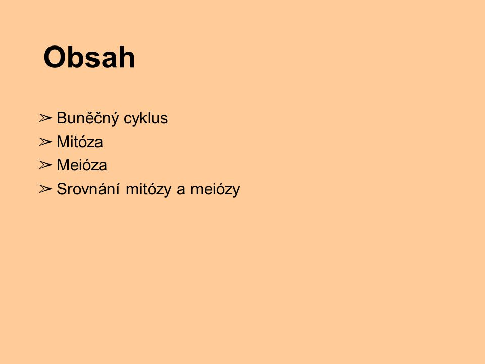 Obsah Buněčný cyklus Mitóza Meióza Srovnání mitózy a meiózy