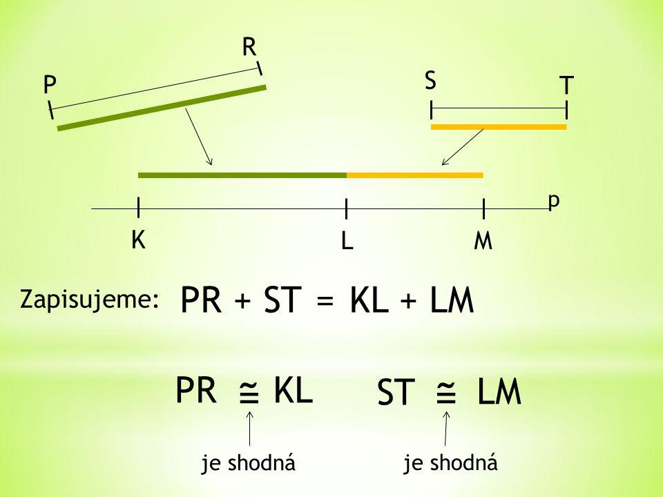 ˜ ˜ = = PR + ST = KL + LM PR KL ST LM R S P T K L M Zapisujeme: p