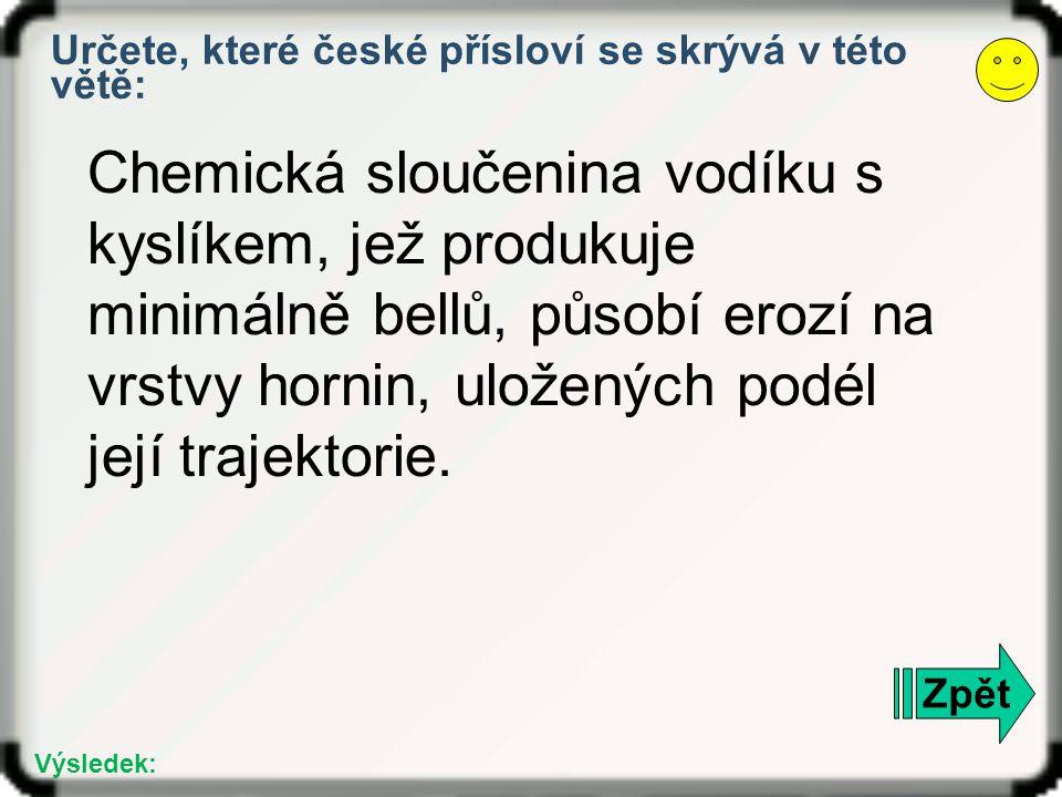Určete, které české přísloví se skrývá v této větě:
