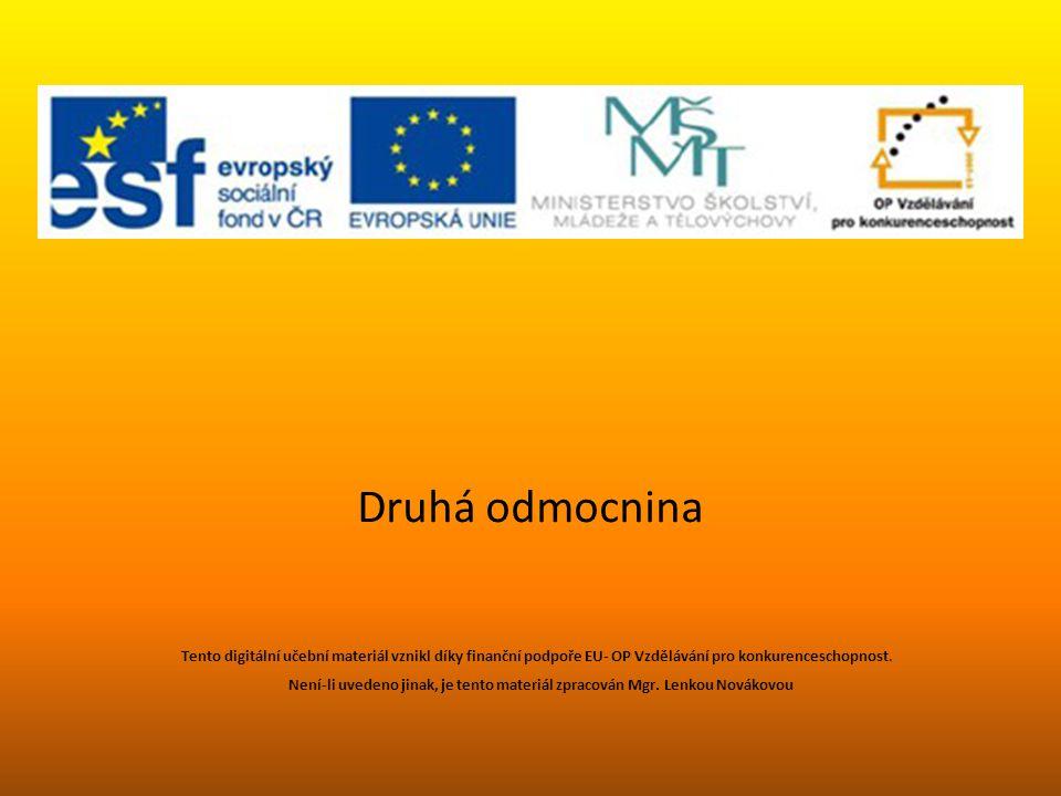 Druhá odmocnina Tento digitální učební materiál vznikl díky finanční podpoře EU- OP Vzdělávání pro konkurenceschopnost.