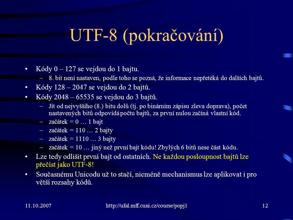 UTF-8 (pokračování) Kódy 0 – 127 se vejdou do 1 bajtu.