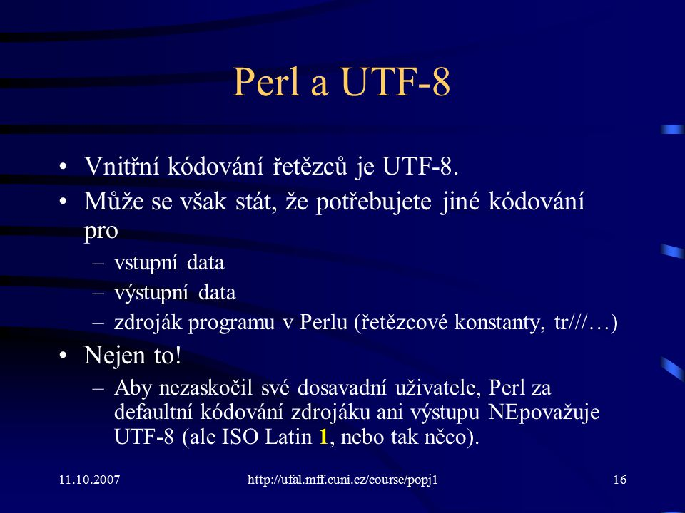 Perl a UTF-8 Vnitřní kódování řetězců je UTF-8.