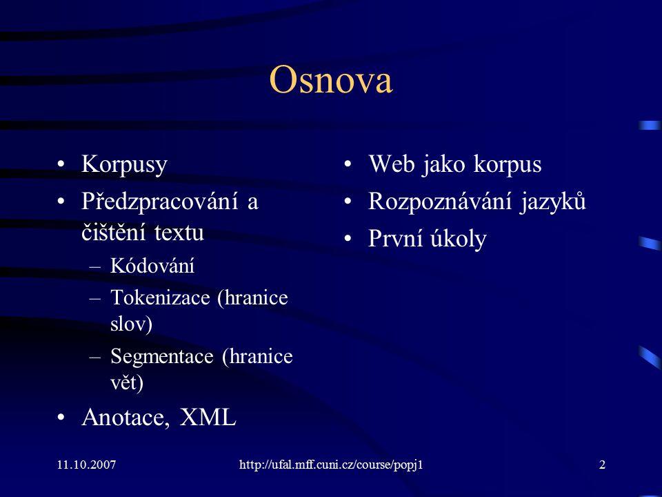 Osnova Korpusy Předzpracování a čištění textu Anotace, XML