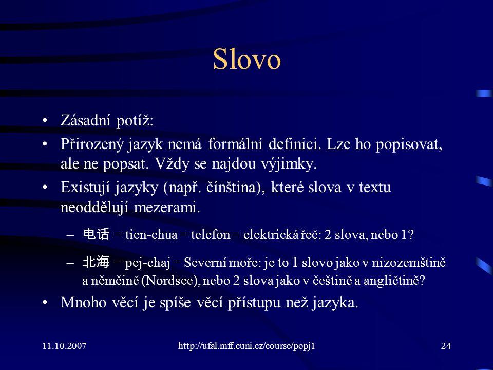Slovo Zásadní potíž: Přirozený jazyk nemá formální definici. Lze ho popisovat, ale ne popsat. Vždy se najdou výjimky.