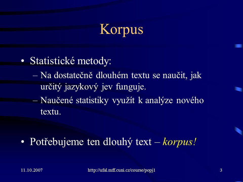 Korpus Statistické metody: Potřebujeme ten dlouhý text – korpus!