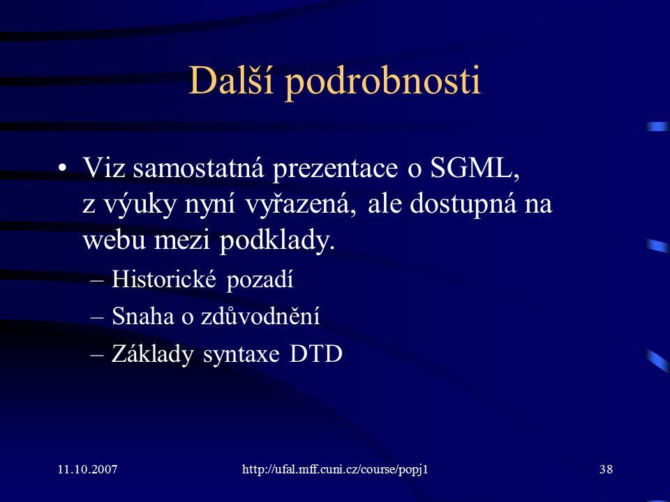 Další podrobnosti Viz samostatná prezentace o SGML, z výuky nyní vyřazená, ale dostupná na webu mezi podklady.