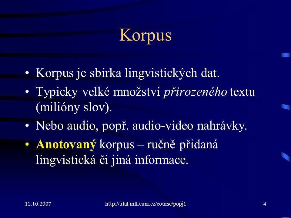 Korpus Korpus je sbírka lingvistických dat.