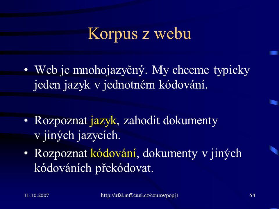 Korpus z webu Web je mnohojazyčný. My chceme typicky jeden jazyk v jednotném kódování. Rozpoznat jazyk, zahodit dokumenty v jiných jazycích.