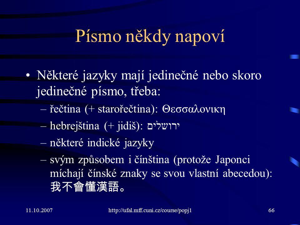 Písmo někdy napoví Některé jazyky mají jedinečné nebo skoro jedinečné písmo, třeba: řečtina (+ starořečtina): Θεσσαλονικη.