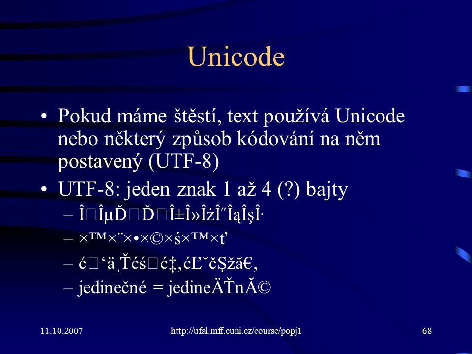 Unicode Pokud máme štěstí, text používá Unicode nebo některý způsob kódování na něm postavený (UTF-8)