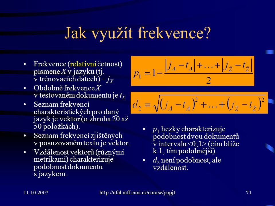 Jak využít frekvence Frekvence (relativní četnost) písmene X v jazyku (tj. v trénovacích datech) = jX.