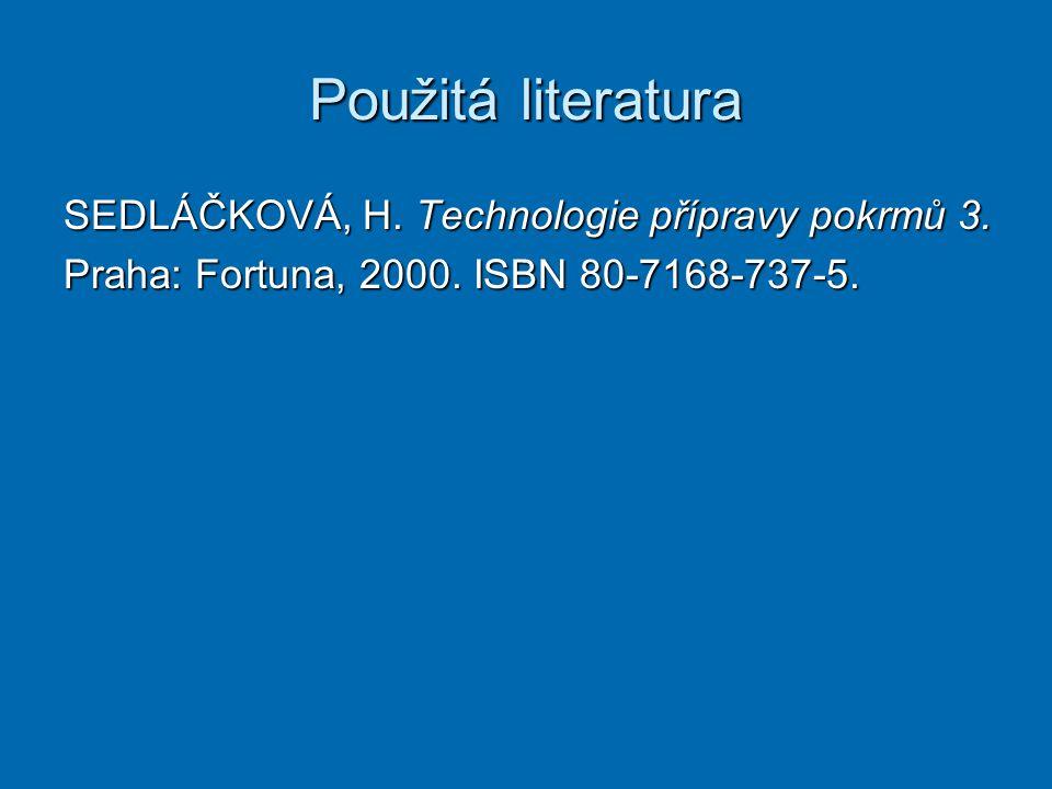 Použitá literatura SEDLÁČKOVÁ, H. Technologie přípravy pokrmů 3.
