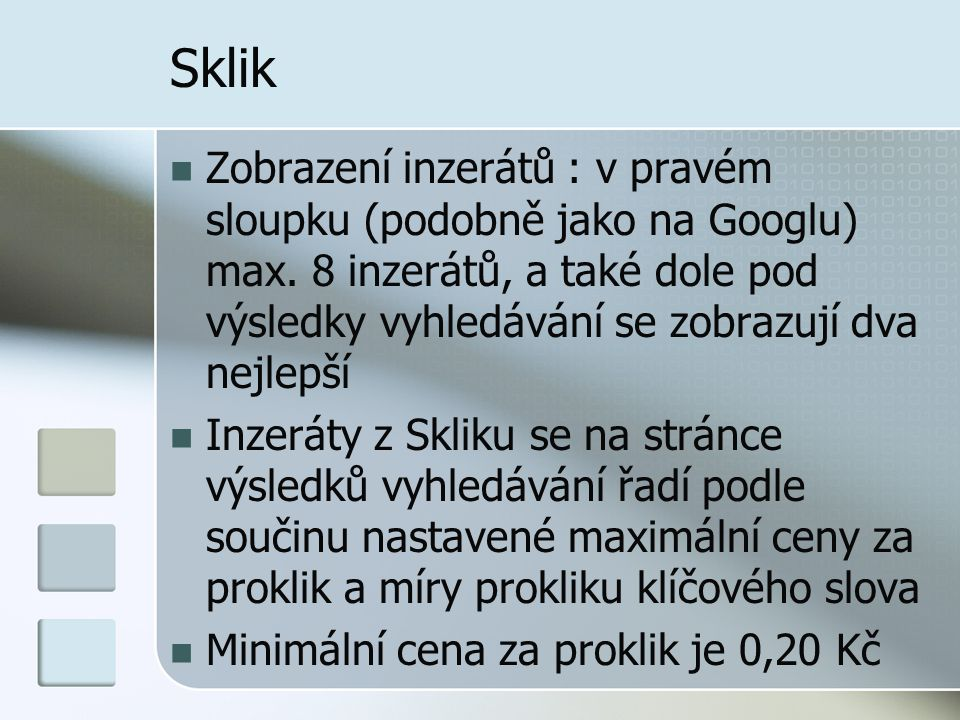 Sklik Zobrazení inzerátů : v pravém sloupku (podobně jako na Googlu) max. 8 inzerátů, a také dole pod výsledky vyhledávání se zobrazují dva nejlepší.