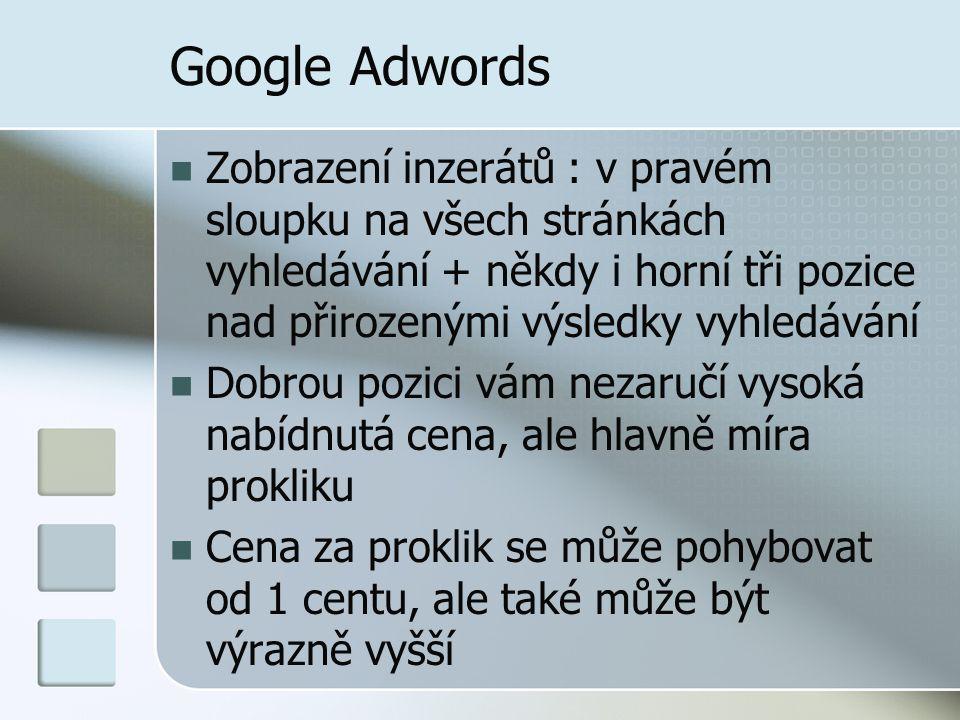 Google Adwords Zobrazení inzerátů : v pravém sloupku na všech stránkách vyhledávání + někdy i horní tři pozice nad přirozenými výsledky vyhledávání.