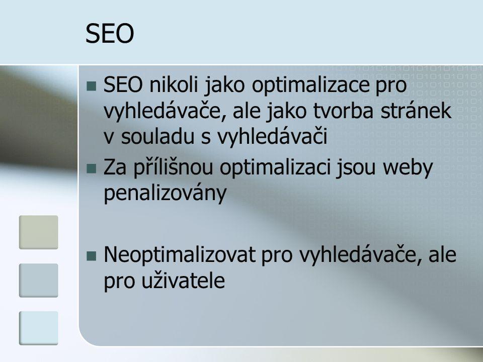 SEO SEO nikoli jako optimalizace pro vyhledávače, ale jako tvorba stránek v souladu s vyhledávači. Za přílišnou optimalizaci jsou weby penalizovány.