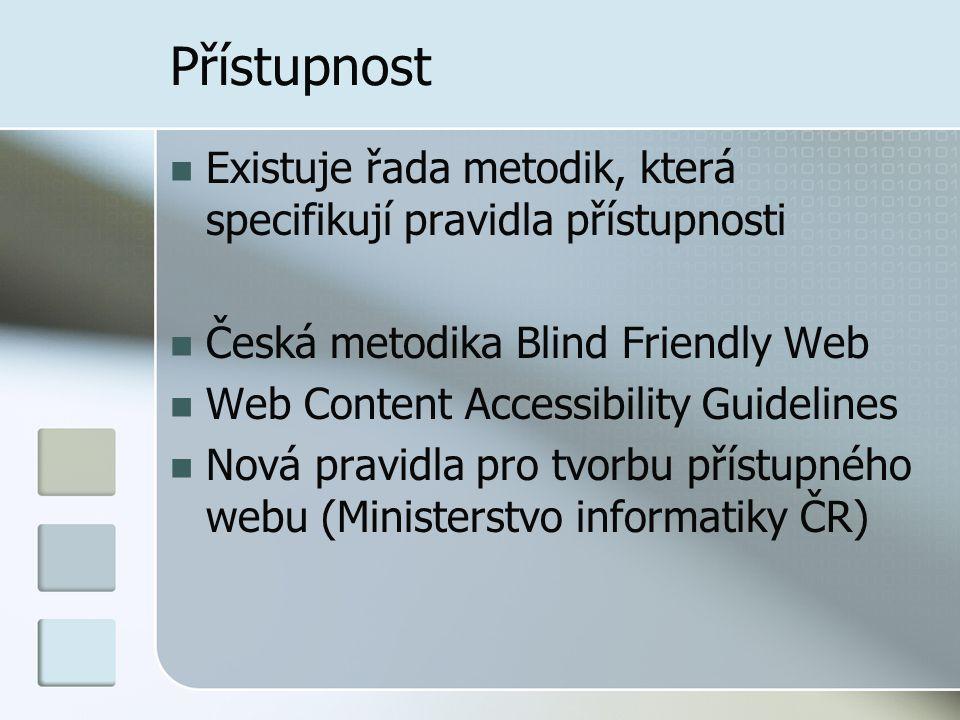 Přístupnost Existuje řada metodik, která specifikují pravidla přístupnosti. Česká metodika Blind Friendly Web.