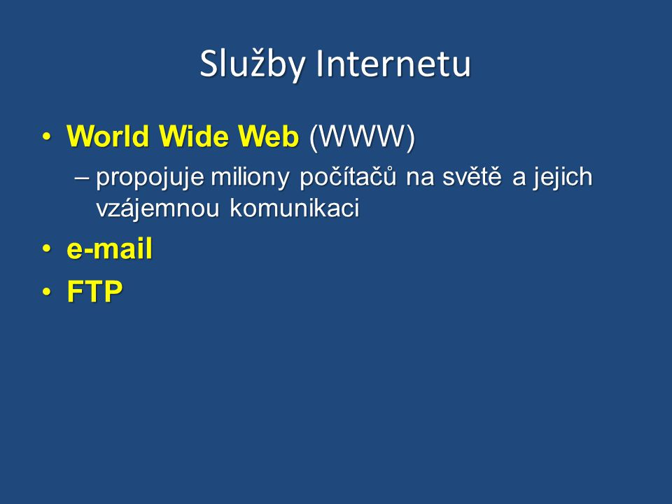 Služby Internetu World Wide Web (WWW) e-mail FTP