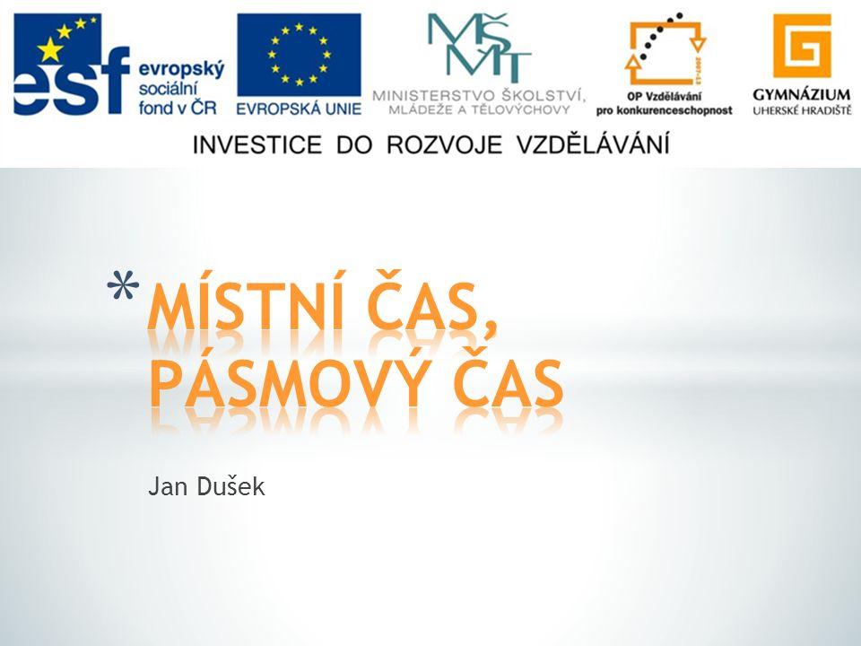MÍSTNÍ ČAS, PÁSMOVÝ ČAS Jan Dušek