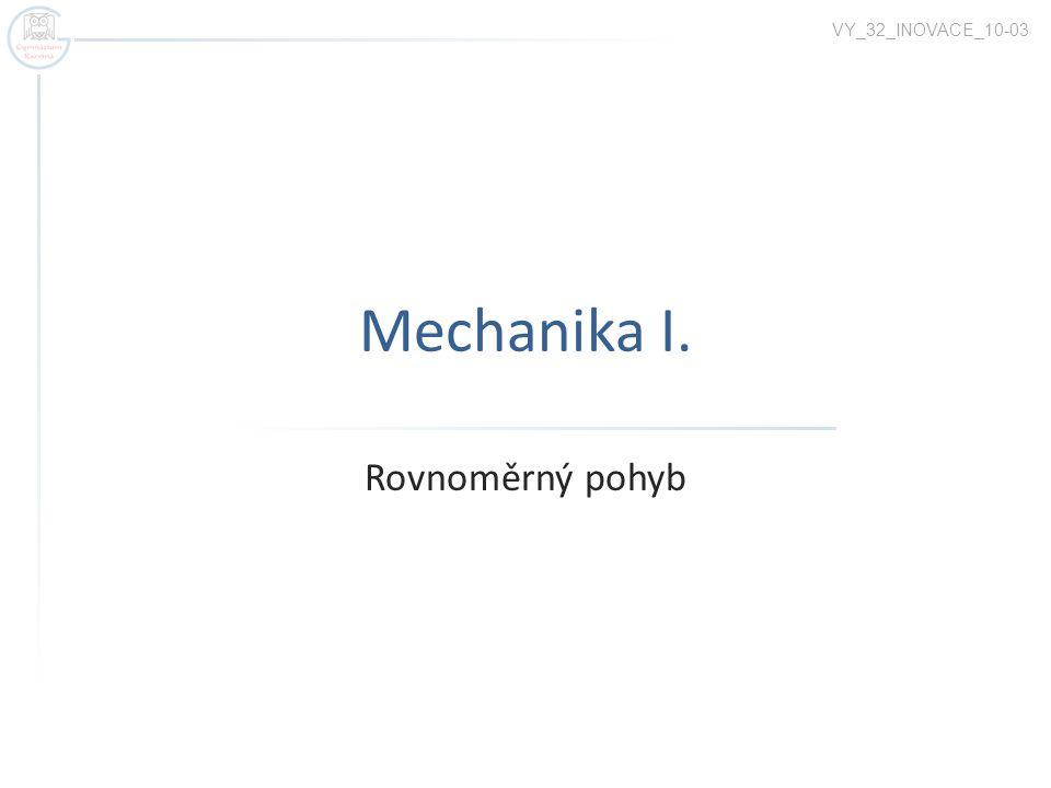 VY_32_INOVACE_10-03 Mechanika I. Rovnoměrný pohyb