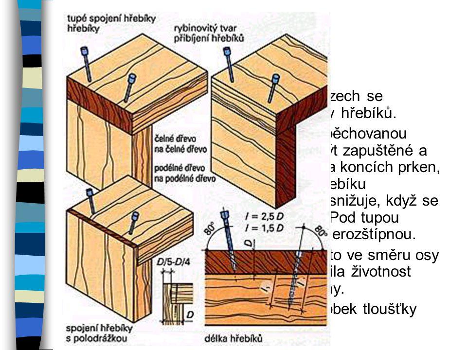 Spoje sbíjené hřebíky V bednářských a truhlářských provozech se používají pneumatické nastřelovačky hřebíků.