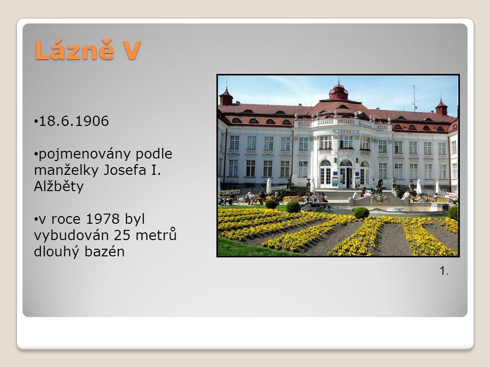 Lázně V 18.6.1906 pojmenovány podle manželky Josefa I. Alžběty