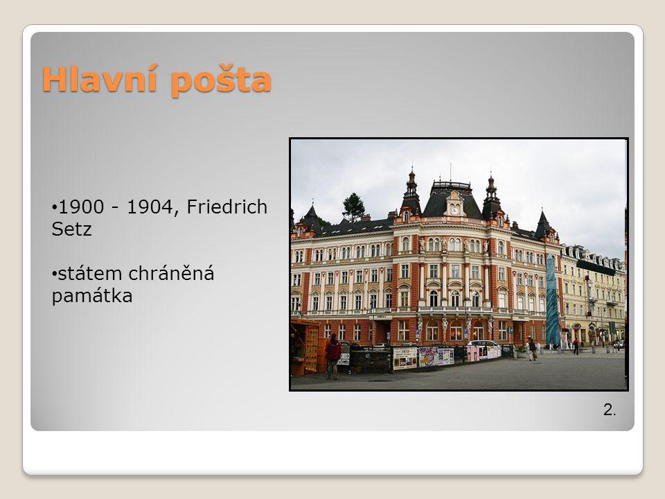 Hlavní pošta 1900 - 1904, Friedrich Setz státem chráněná památka 2.