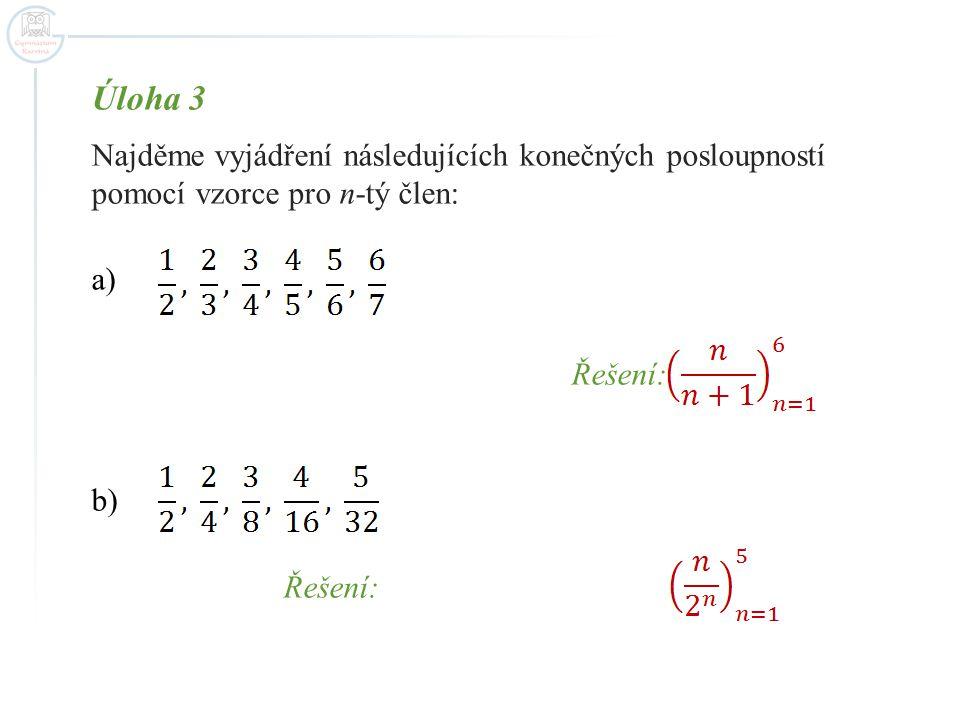 Úloha 3 Najděme vyjádření následujících konečných posloupností pomocí vzorce pro n-tý člen: Řešení: