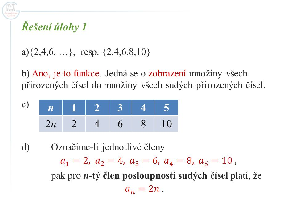 Řešení úlohy 1 n 1 2 3 4 5 2n 6 8 10 {2,4,6, …}, resp. {2,4,6,8,10}