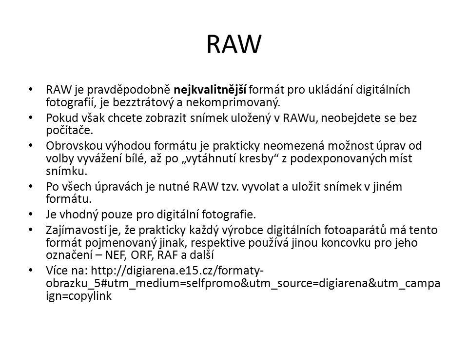 RAW RAW je pravděpodobně nejkvalitnější formát pro ukládání digitálních fotografií, je bezztrátový a nekomprimovaný.