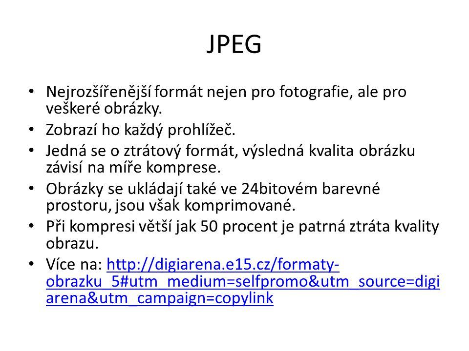 JPEG Nejrozšířenější formát nejen pro fotografie, ale pro veškeré obrázky. Zobrazí ho každý prohlížeč.