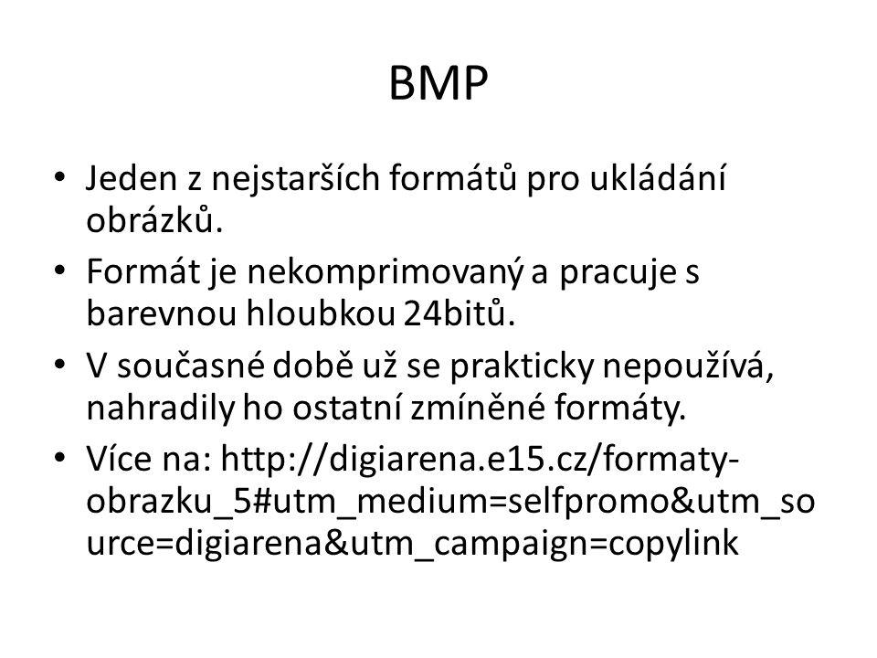 BMP Jeden z nejstarších formátů pro ukládání obrázků.