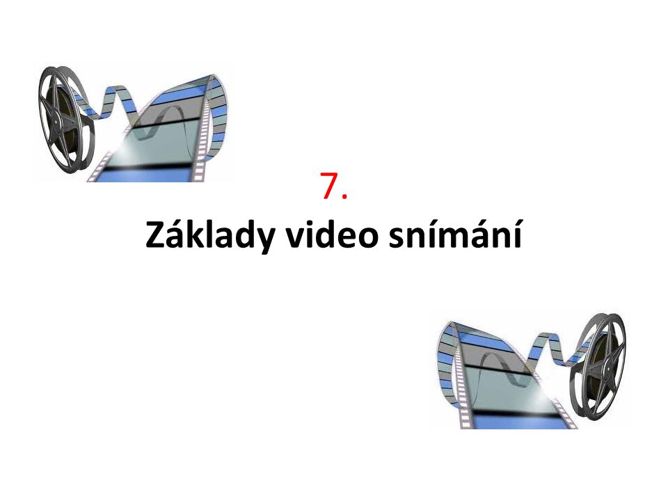 7. Základy video snímání Obr: http://t0.gstatic.com/images q=tbn:ANd9GcT0Flq_zFrQkddf7UrH3J8hP2h9ErZxn9Vd5tYJP2htkPXVI8xqVjW4WkkO.