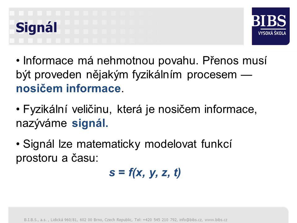 Signál Informace má nehmotnou povahu. Přenos musí být proveden nějakým fyzikálním procesem — nosičem informace.