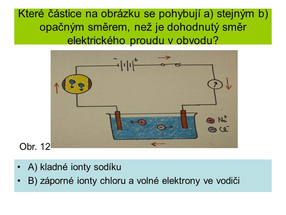 Které částice na obrázku se pohybují a) stejným b) opačným směrem, než je dohodnutý směr elektrického proudu v obvodu