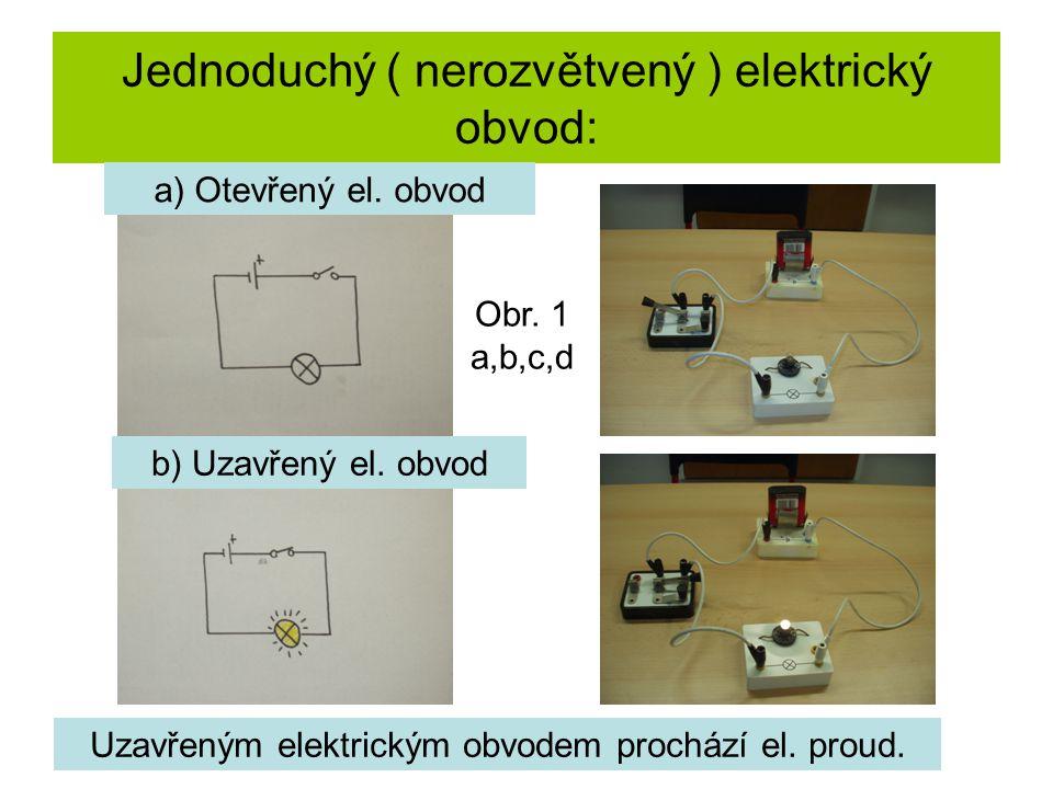 Jednoduchý ( nerozvětvený ) elektrický obvod: