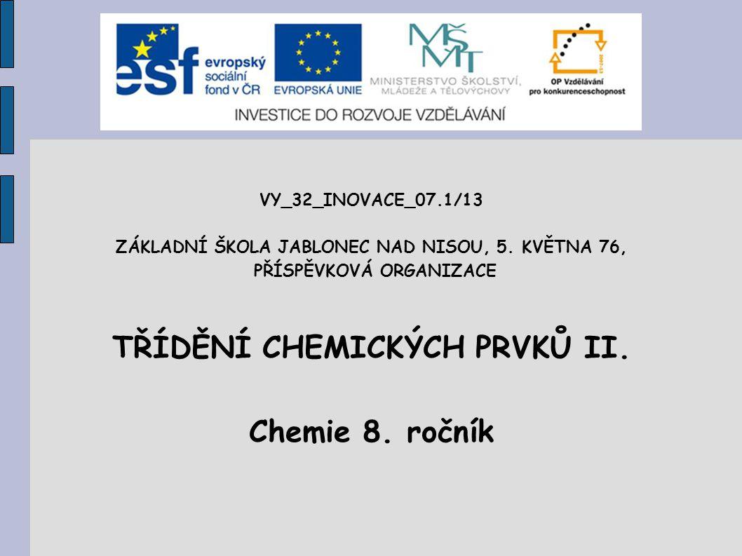TŘÍDĚNÍ CHEMICKÝCH PRVKŮ II. Chemie 8. ročník