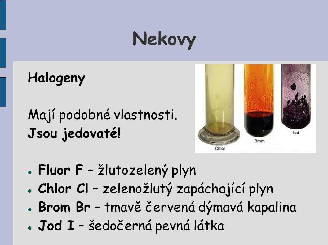 Nekovy Halogeny Mají podobné vlastnosti. Jsou jedovaté!